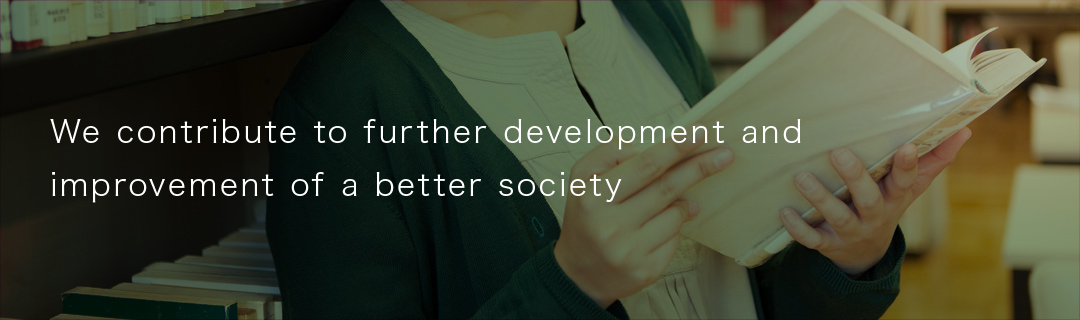 We contribute to further development and improvement of a better society